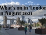 Guide to what's on in London in August2021