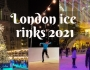 Guide to London's open-air ice rinks this winter2021/2022